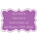 Click Here to Subscribe to Sarah's Email List and Receive a FREE eBook!